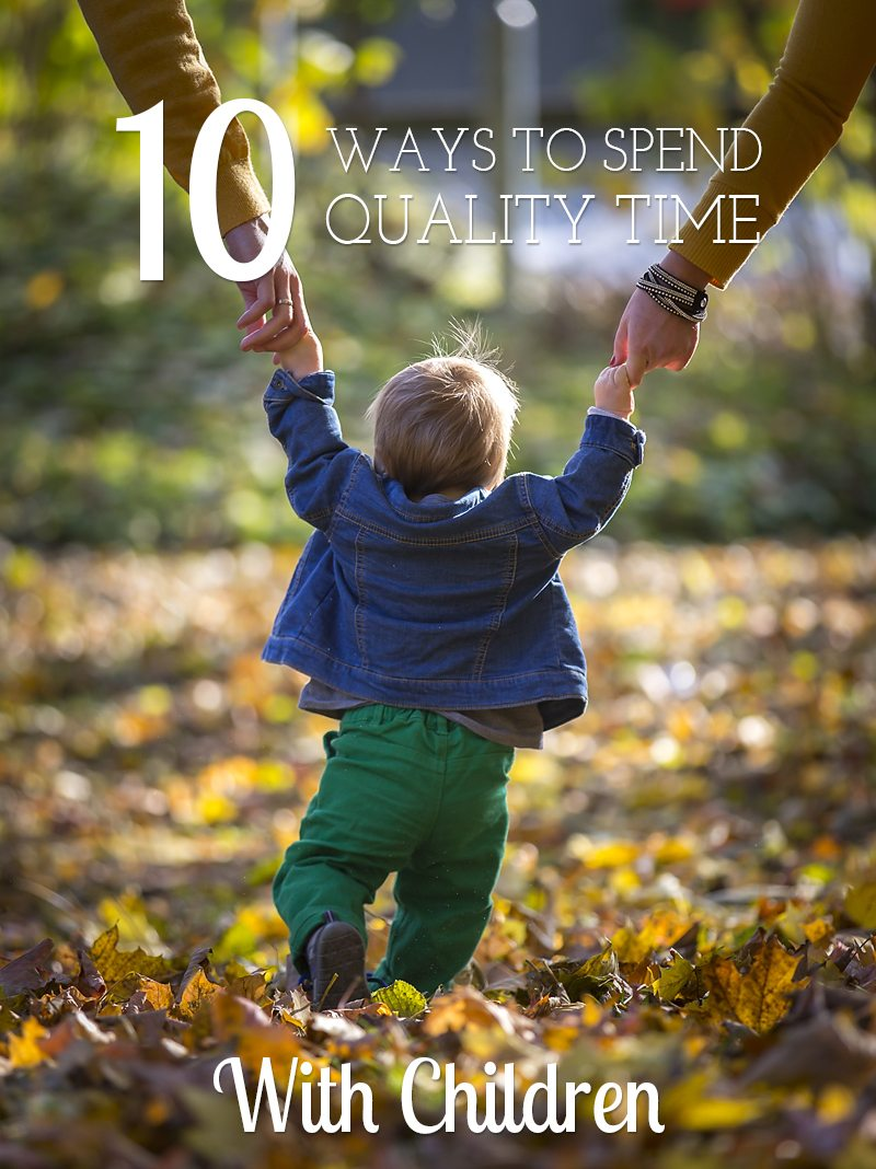 10 Ways To Spend Quality Time With Kids