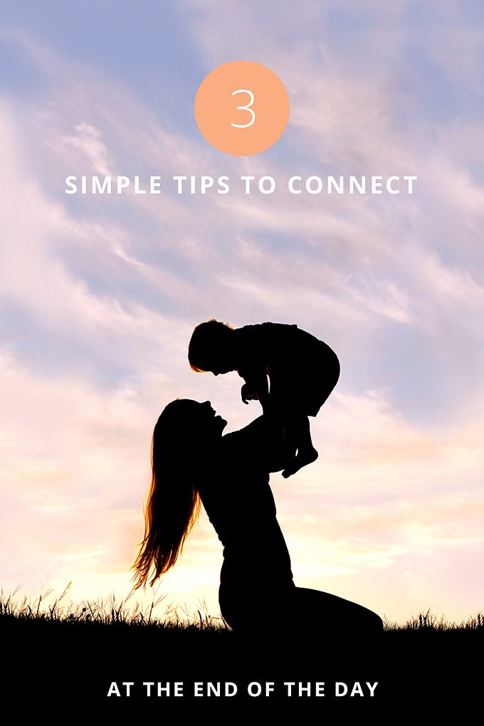 The day can be crazy! Here are 3 simple tips to connect at the end of the day with your family.