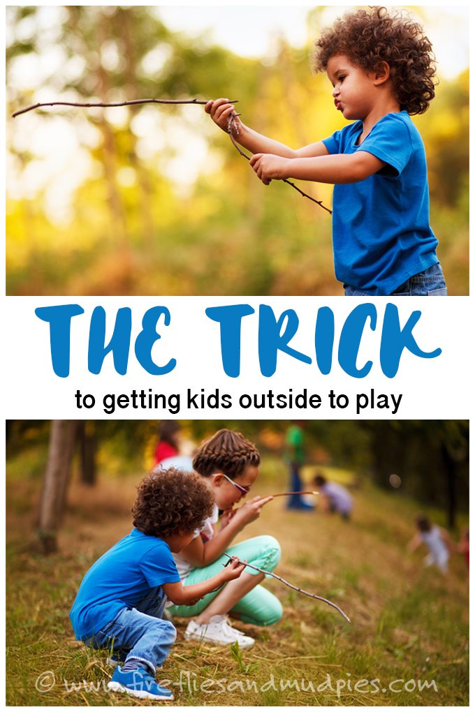 The trick to getting kids to play outside—it's so simple! | Fireflies and Mud Pies